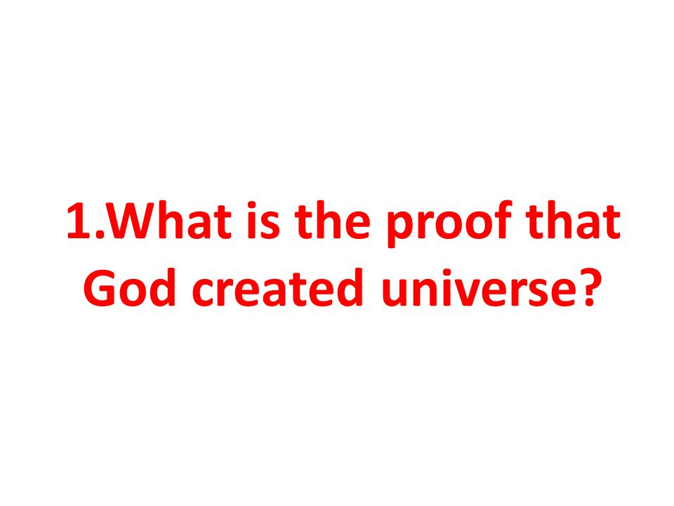 God has created the universe from out of nothing, because He is almighty God.