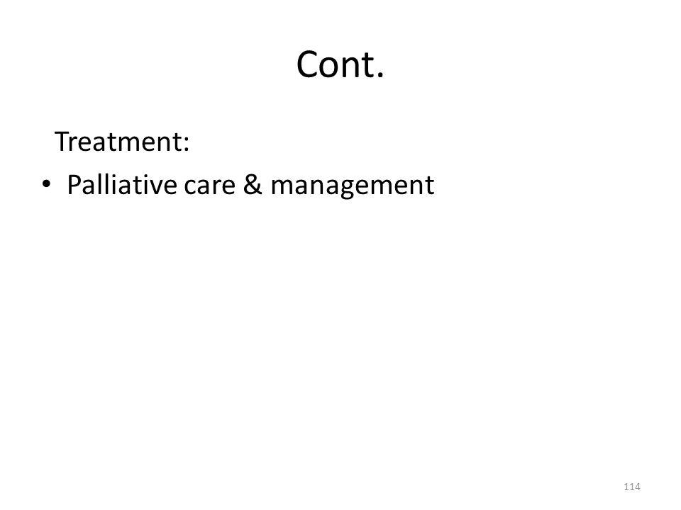 Cont. Treatment: Palliative care & management 114