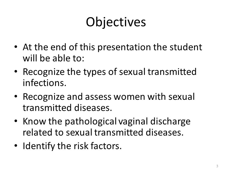 Objectives At the end of this presentation the student will be able to: Recognize the types of sexual transmitted infections. Recognize and assess wom