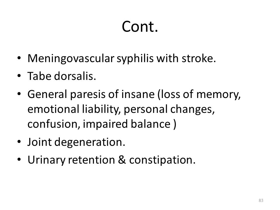 Cont. Meningovascular syphilis with stroke. Tabe dorsalis. General paresis of insane (loss of memory, emotional liability, personal changes, confusion