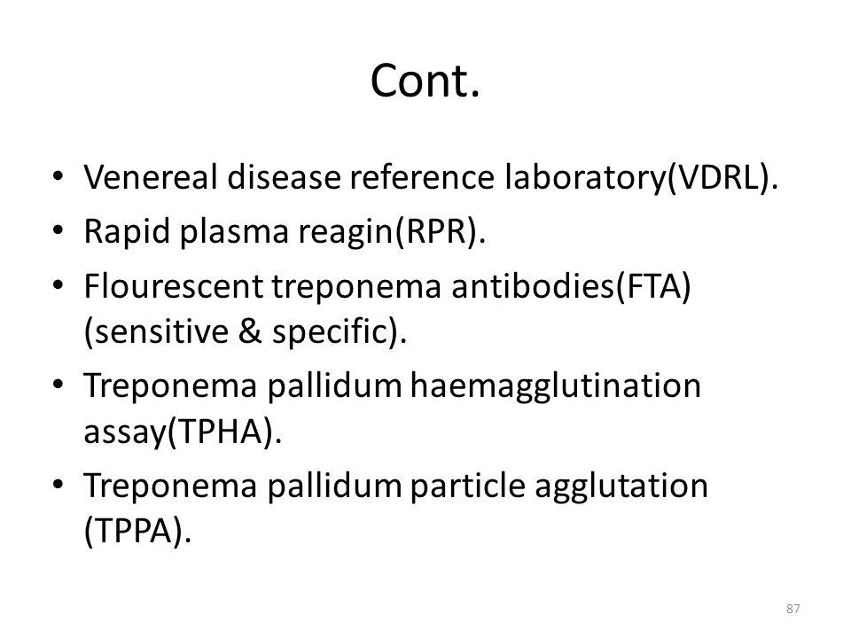 Cont. Venereal disease reference laboratory(VDRL). Rapid plasma reagin(RPR). Flourescent treponema antibodies(FTA) (sensitive & specific). Treponema p
