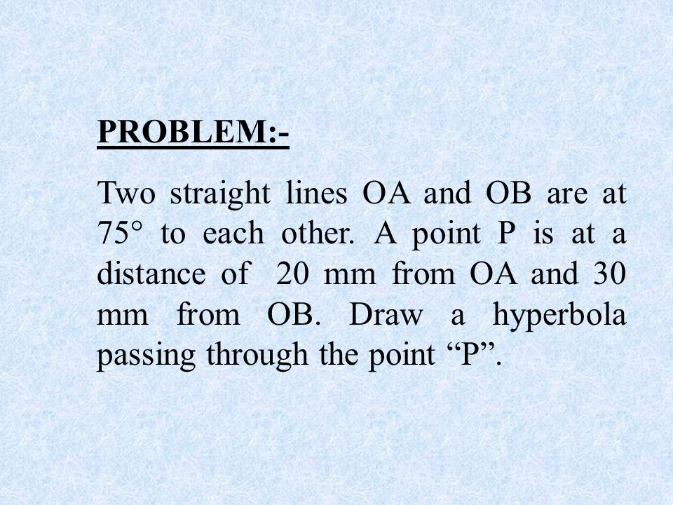 D F 12 345 5 4 3 2 P1P1 P2P2 P3P3 P4P4 P5P5 0 P6P6 P0P0 A O E X=20 B C Y = 50 Given Point P 0 90° 6 6 Hyperbola RECTANGULAR HYPERBOLA