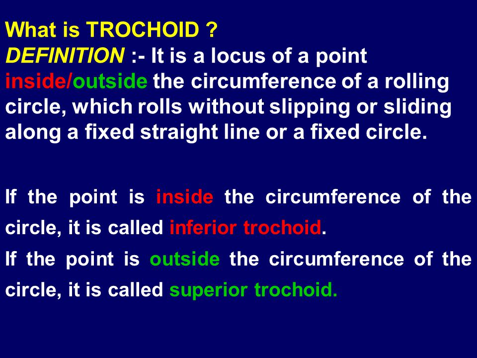 HYPOCYCLOID:- Hypocycloid is a locus of a point(P) on the circumference of a rolling circle(generator), which rolls without slipping or sliding INSIDE