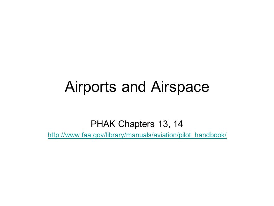 Airports and Airspace PHAK Chapters 13, 14 http://www.faa.gov/library/manuals/aviation/pilot_handbook/