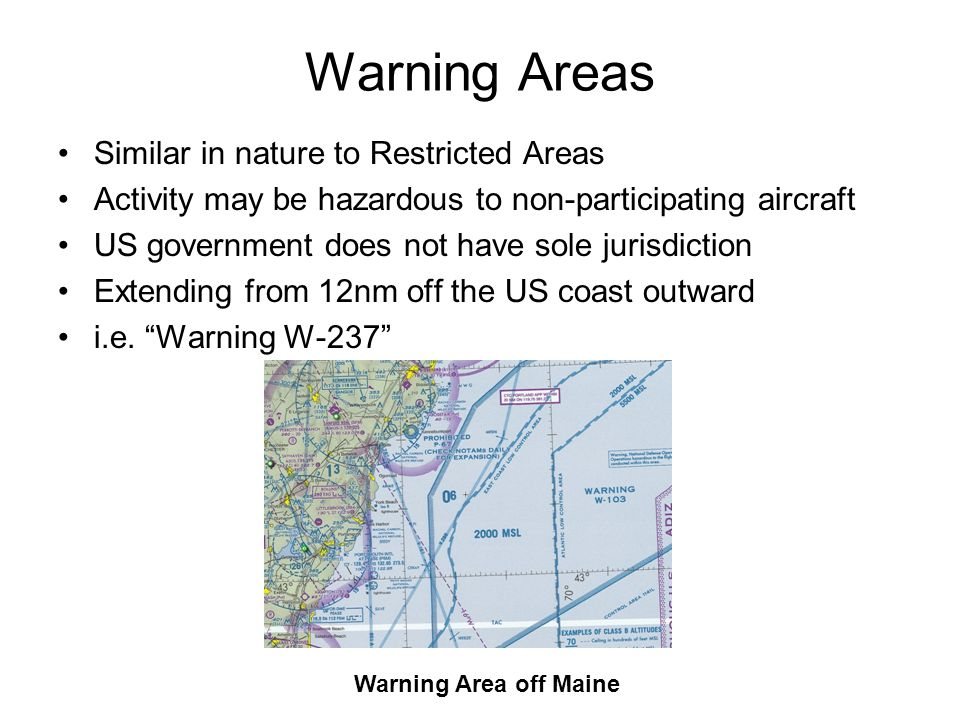 Warning Areas Similar in nature to Restricted Areas Activity may be hazardous to non-participating aircraft US government does not have sole jurisdict