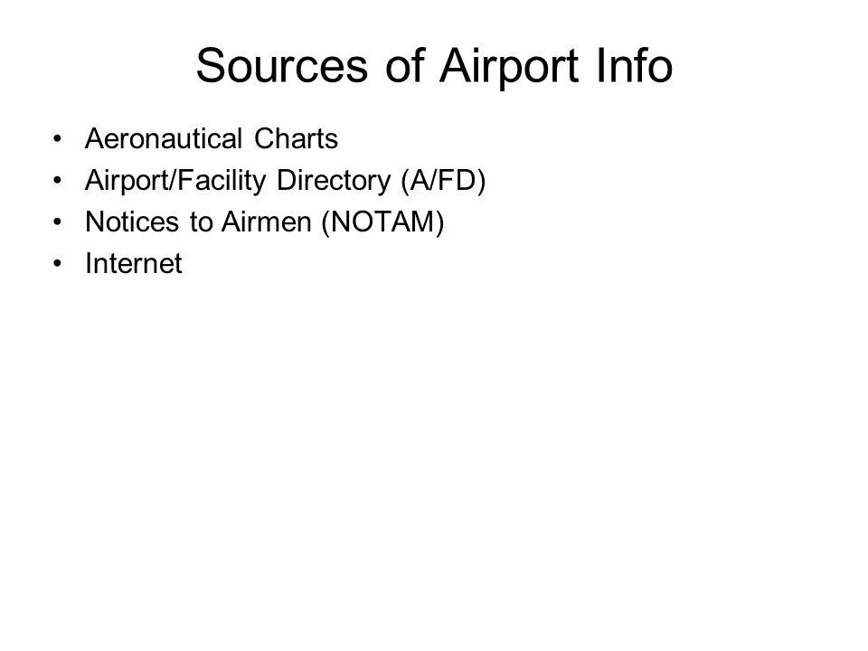 Sources of Airport Info Aeronautical Charts Airport/Facility Directory (A/FD) Notices to Airmen (NOTAM) Internet