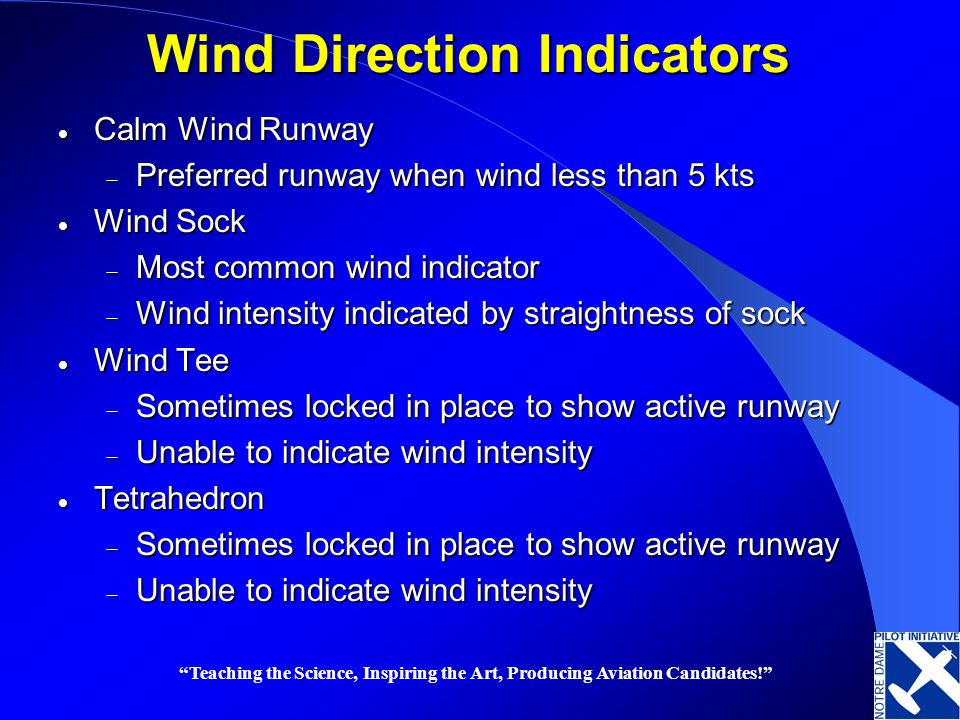 Teaching the Science, Inspiring the Art, Producing Aviation Candidates! Wind Direction Indicators Calm Wind Runway Calm Wind Runway Preferred runway w
