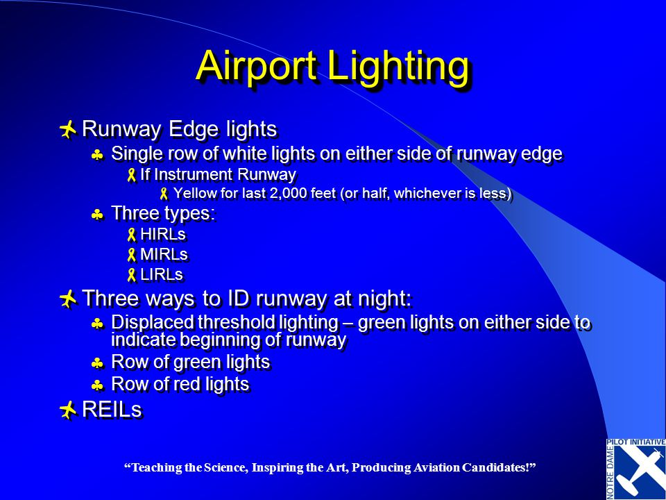Airport Lighting Runway Edge lights Single row of white lights on either side of runway edge If Instrument Runway Yellow for last 2,000 feet (or half,
