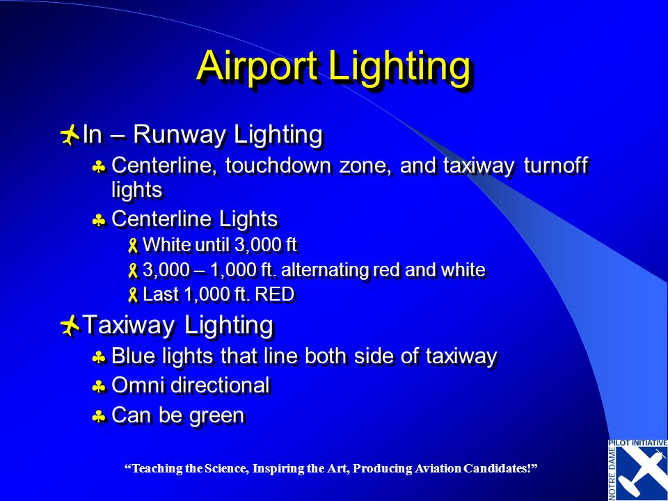 Teaching the Science, Inspiring the Art, Producing Aviation Candidates! Airport Lighting In – Runway Lighting Centerline, touchdown zone, and taxiway