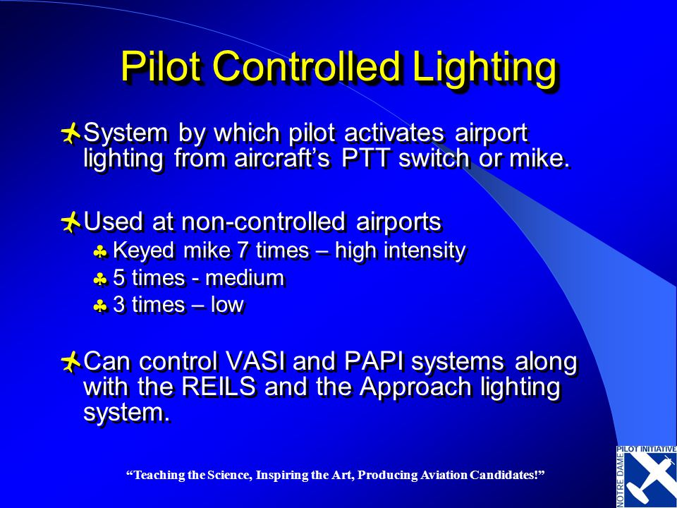 Teaching the Science, Inspiring the Art, Producing Aviation Candidates! Pilot Controlled Lighting System by which pilot activates airport lighting fro