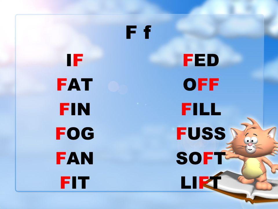 F f IFIF FAT FIN FOG FAN FIT FED OFF FILL FUSS SOFT LIFT