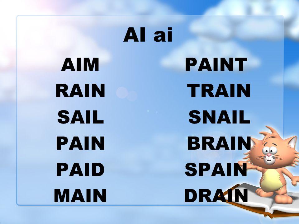 AI ai AIM RAIN SAIL PAIN PAID MAIN PAINT TRAIN SNAIL BRAIN SPAIN DRAIN