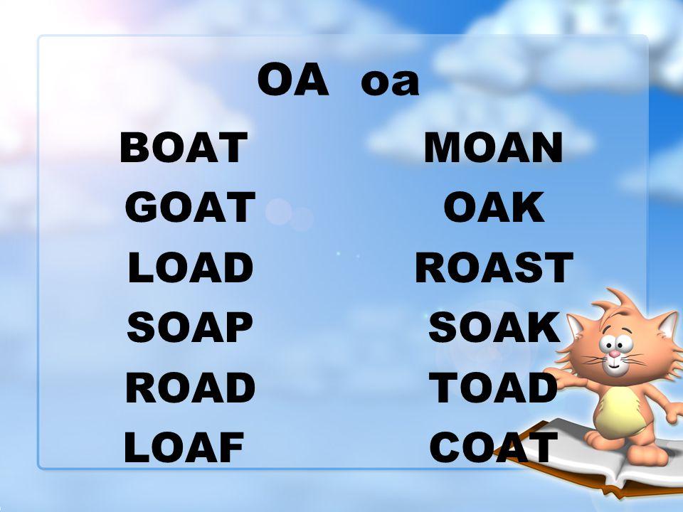 OA oa BOAT GOAT LOAD SOAP ROAD LOAF MOAN OAK ROAST SOAK TOAD COAT