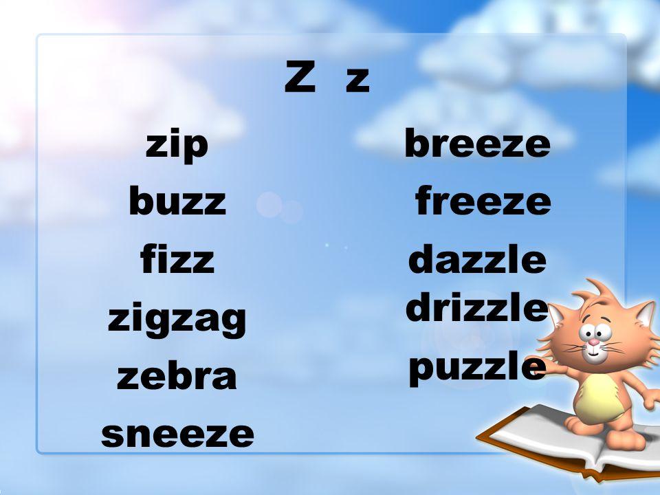 Z z zip buzz fizz zigzag zebra sneeze breeze freeze dazzle drizzle puzzle