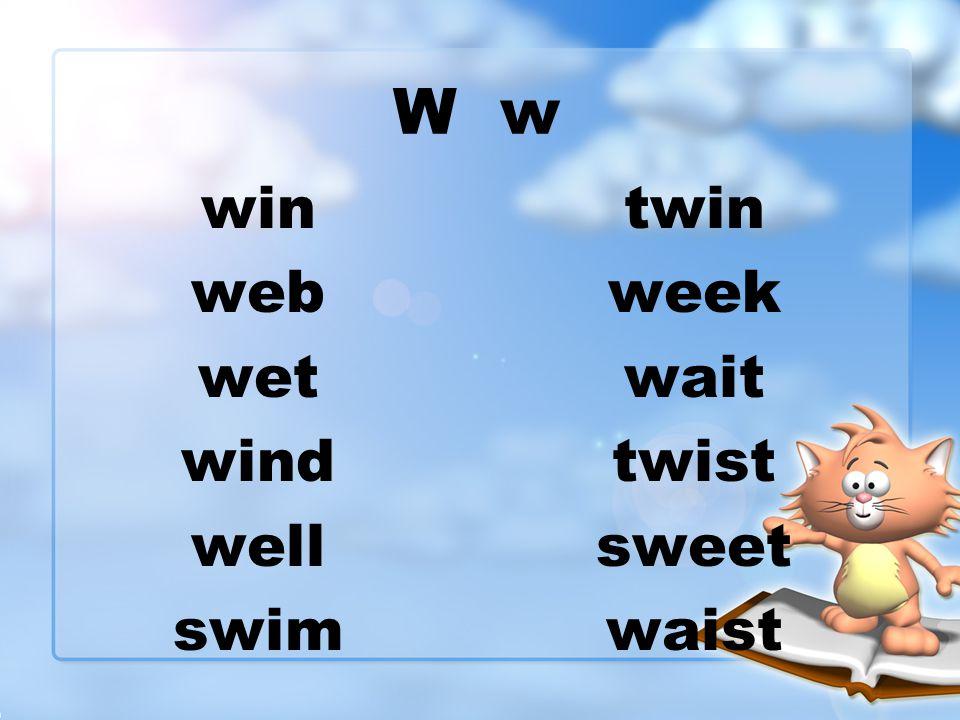 W w win web wet wind well swim twin week wait twist sweet waist