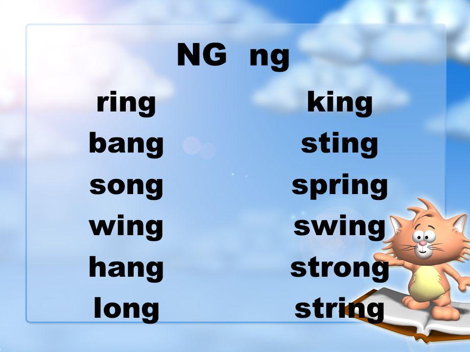 NG ng ring bang song wing hang long king sting spring swing strong string