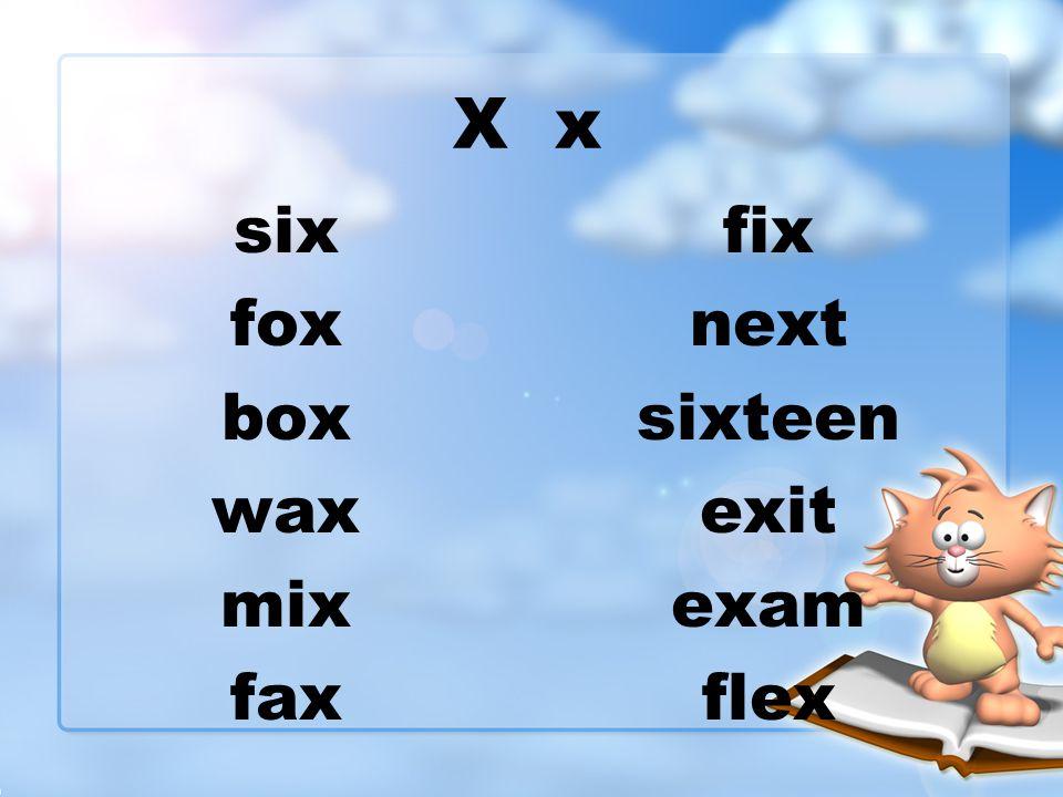 X x six fox box wax mix fax fix next sixteen exit exam flex