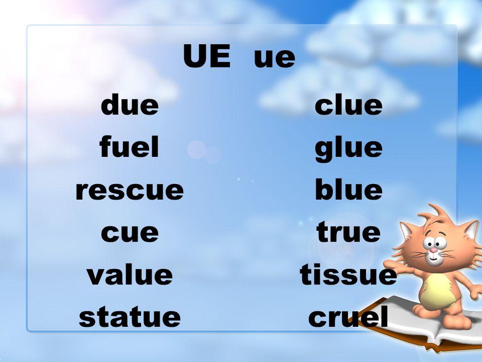 UE ue due fuel rescue cue value statue clue glue blue true tissue cruel