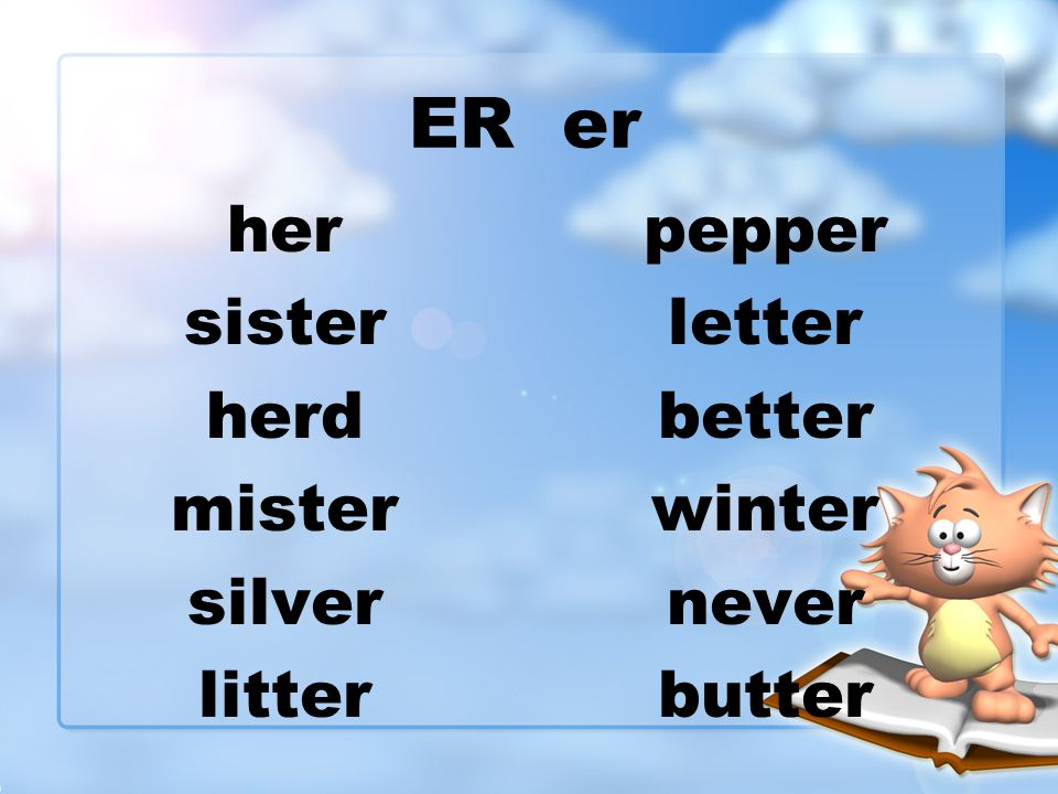 ER er her sister herd mister silver litter pepper letter better winter never butter