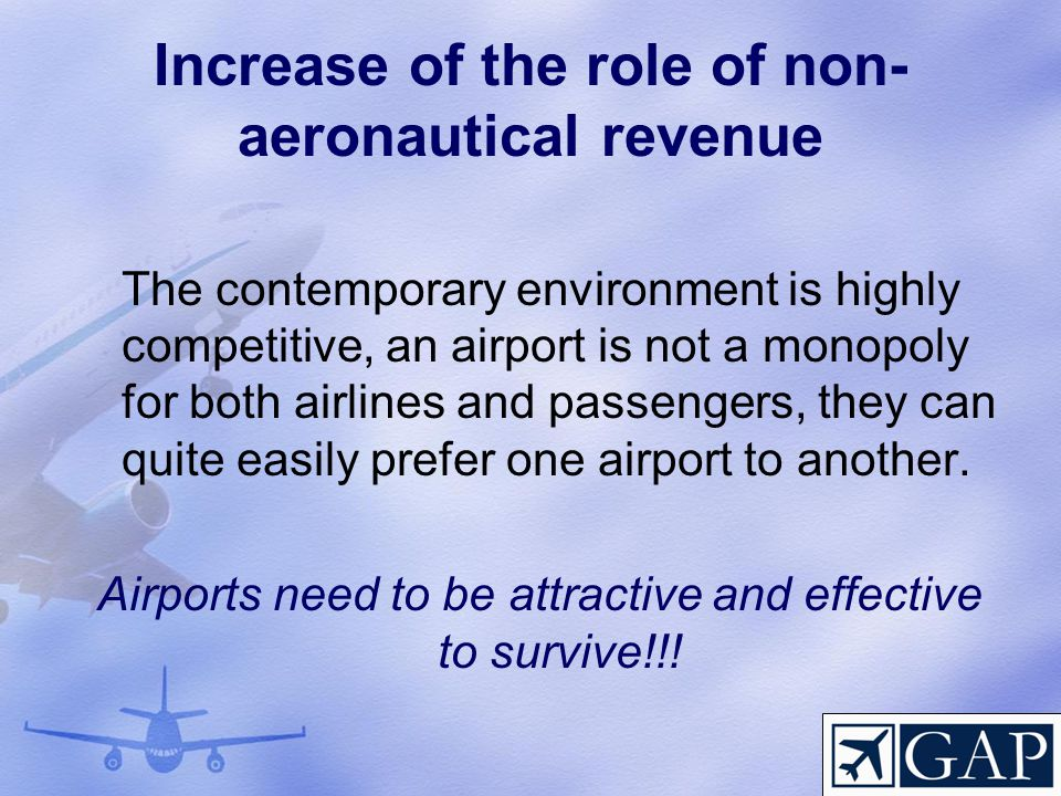 Increase of the role of non- aeronautical revenue The contemporary environment is highly competitive, an airport is not a monopoly for both airlines a