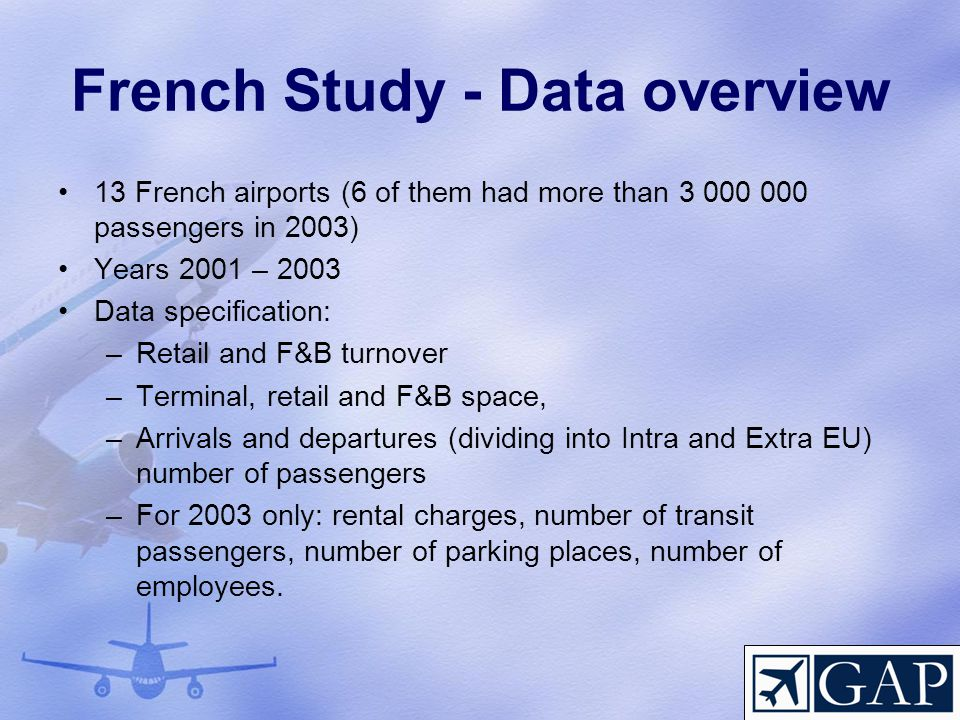 French Study - Data overview 13 French airports (6 of them had more than 3 000 000 passengers in 2003) Years 2001 – 2003 Data specification: –Retail a