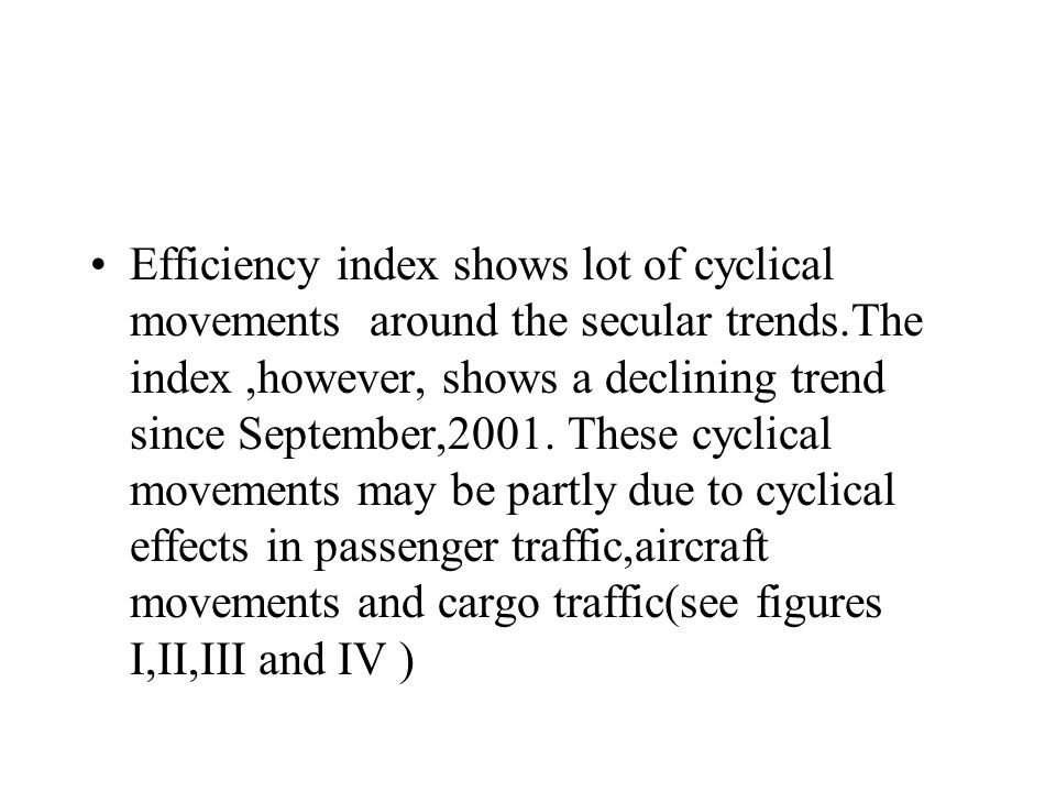Efficiency index shows lot of cyclical movements around the secular trends.The index,however, shows a declining trend since September,2001.