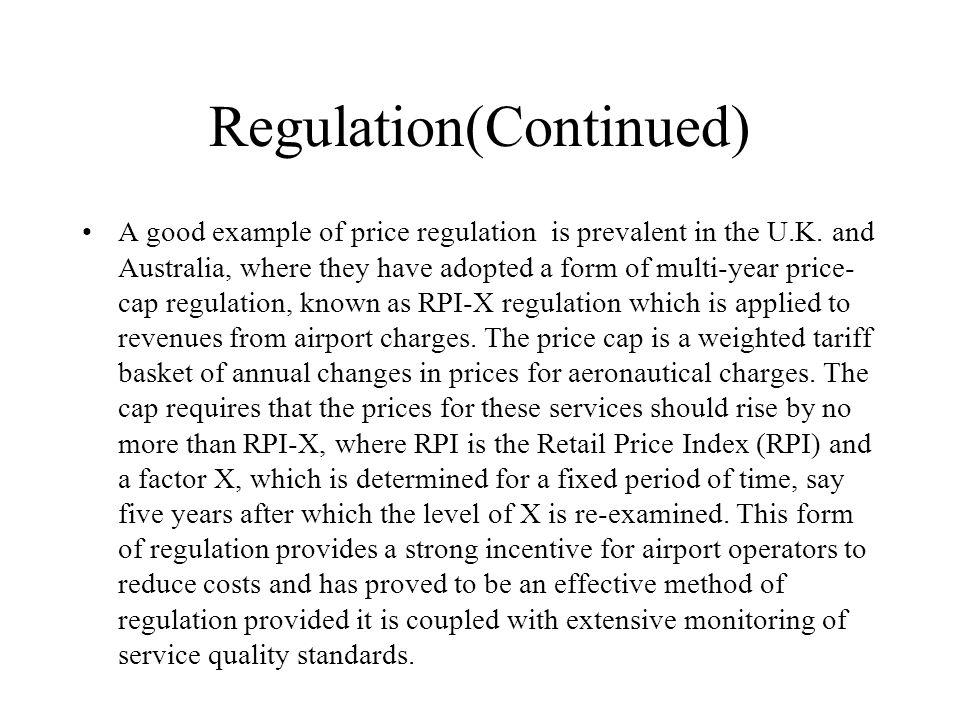 Regulation(Continued) A good example of price regulation is prevalent in the U.K.