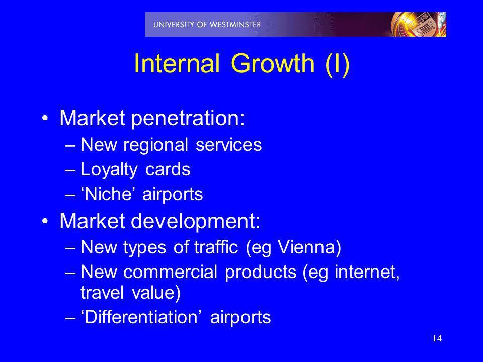 14 Internal Growth (I) Market penetration: –New regional services –Loyalty cards –Niche airports Market development: –New types of traffic (eg Vienna)