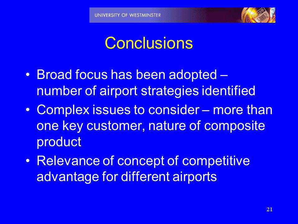 21 Conclusions Broad focus has been adopted – number of airport strategies identified Complex issues to consider – more than one key customer, nature