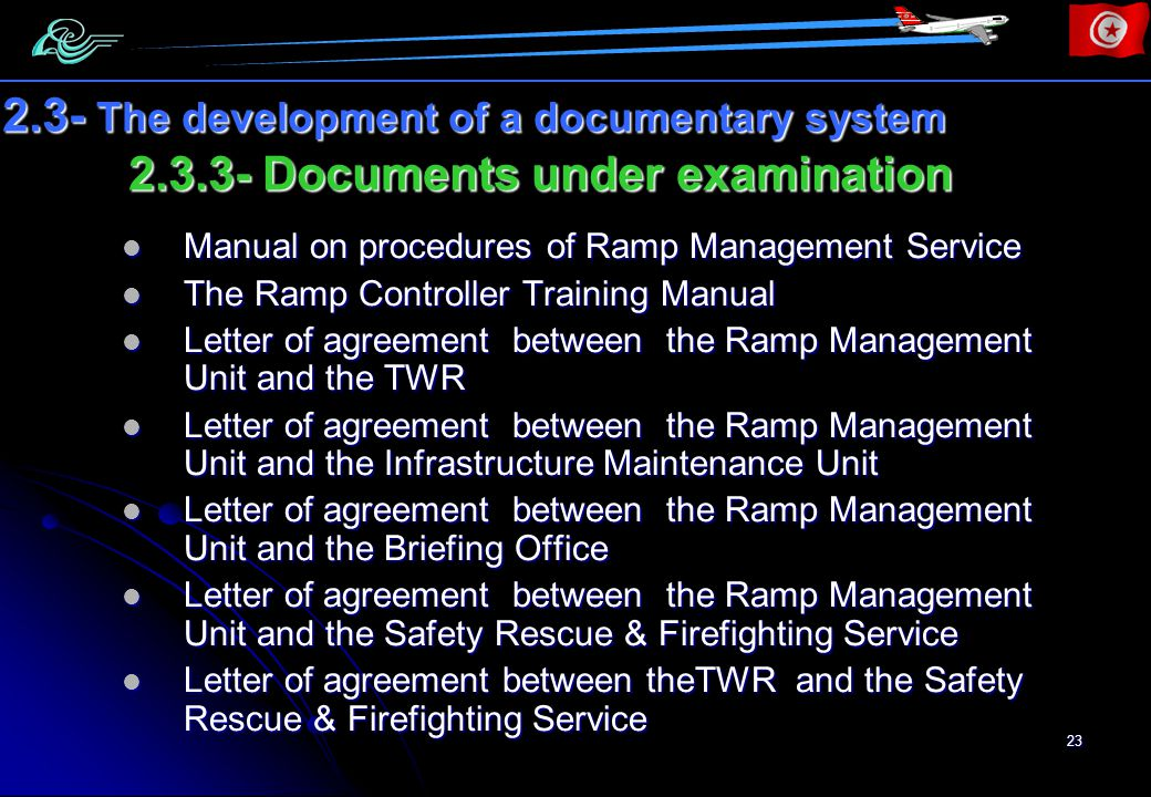 23 2.3.3- Documents under examination 2.3- The development of a documentary system Manual on procedures of Ramp Management Service Manual on procedures of Ramp Management Service The Ramp Controller Training Manual The Ramp Controller Training Manual Letter of agreement between the Ramp Management Unit and the TWR Letter of agreement between the Ramp Management Unit and the TWR Letter of agreement between the Ramp Management Unit and the Infrastructure Maintenance Unit Letter of agreement between the Ramp Management Unit and the Infrastructure Maintenance Unit Letter of agreement between the Ramp Management Unit and the Briefing Office Letter of agreement between the Ramp Management Unit and the Briefing Office Letter of agreement between the Ramp Management Unit and the Safety Rescue & Firefighting Service Letter of agreement between the Ramp Management Unit and the Safety Rescue & Firefighting Service Letter of agreement between theTWR and the Safety Rescue & Firefighting Service Letter of agreement between theTWR and the Safety Rescue & Firefighting Service