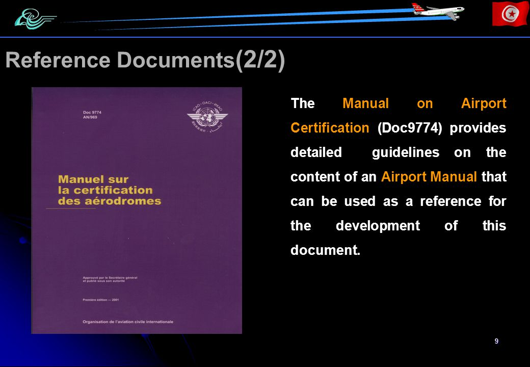 9 The Manual on Airport Certification (Doc9774) provides detailed guidelines on the content of an Airport Manual that can be used as a reference for the development of this document.