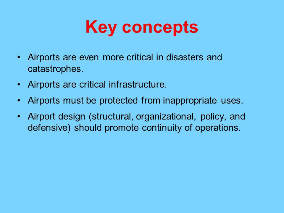 Key concepts Airports are even more critical in disasters and catastrophes.