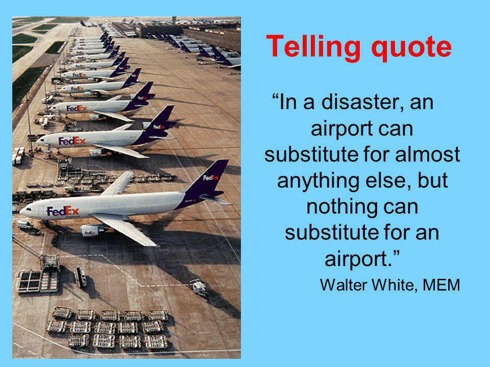 Telling quote In a disaster, an airport can substitute for almost anything else, but nothing can substitute for an airport.