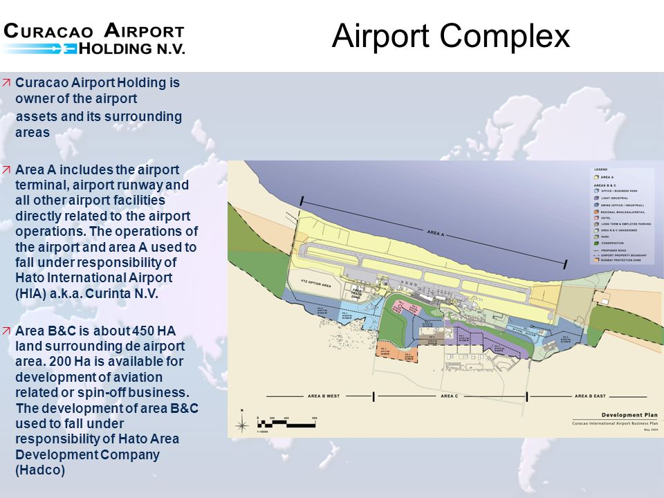 Vision & Mission Mission To manage HIA and Hasco in order to develop and maintain the Curacao Airport Complex into the number one Logistic Aviation Center in the Caribbean Vision Curacao International Airport is the most efficient, provides the highest quality of service worldwide and is first in the number of passengers and cargo volume (in the Caribbean) and be recognized globally as one of the top international airport Hubs for trusted, value-generating airport services …..
