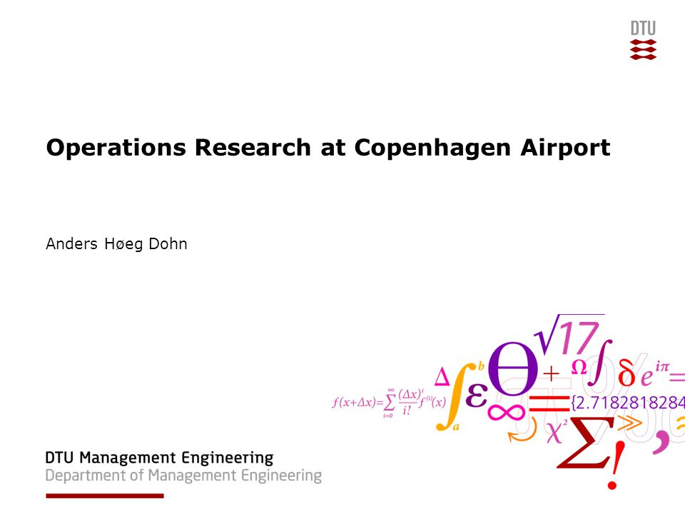 Operations Research at Copenhagen Airport Anders Høeg Dohn