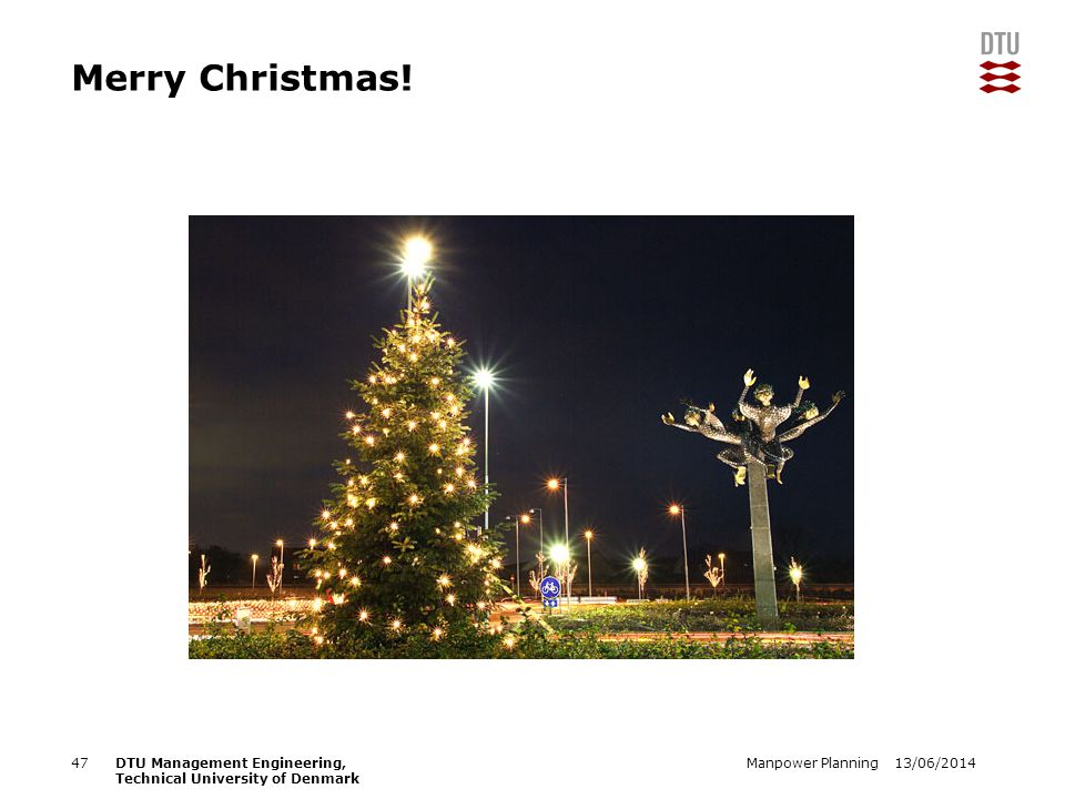 13/06/2014Manpower Planning47DTU Management Engineering, Technical University of Denmark Merry Christmas!