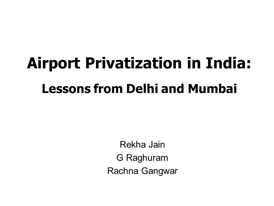 Airport Privatization in India: Lessons from Delhi and Mumbai Rekha Jain G Raghuram Rachna Gangwar