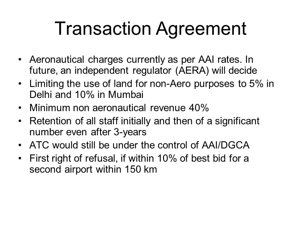 Transaction Agreement Aeronautical charges currently as per AAI rates. In future, an independent regulator (AERA) will decide Limiting the use of land