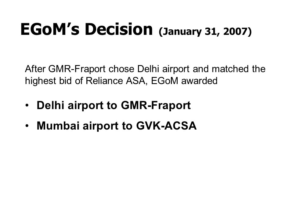 After GMR-Fraport chose Delhi airport and matched the highest bid of Reliance ASA, EGoM awarded Delhi airport to GMR-Fraport Mumbai airport to GVK-ACS