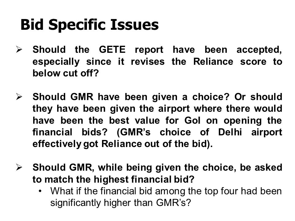 Bid Specific Issues Should the GETE report have been accepted, especially since it revises the Reliance score to below cut off? Should GMR have been g