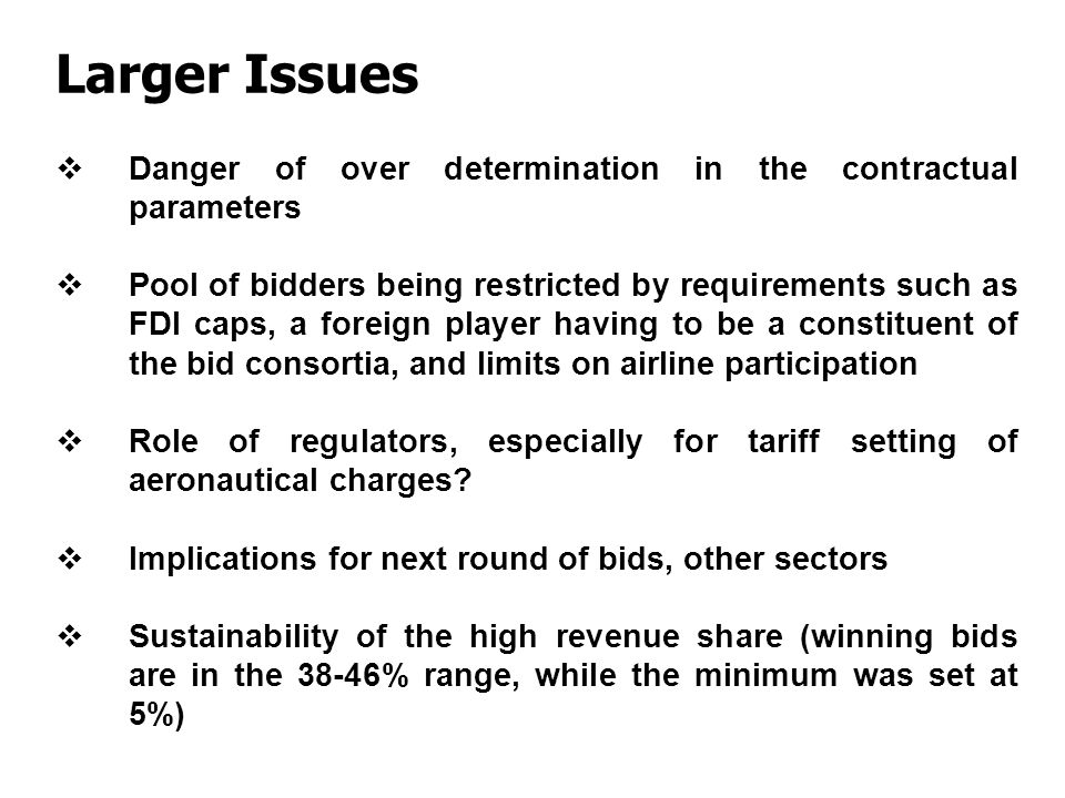 Danger of over determination in the contractual parameters Pool of bidders being restricted by requirements such as FDI caps, a foreign player having