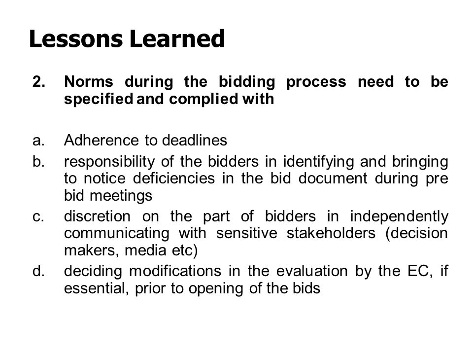 Lessons Learned 2.Norms during the bidding process need to be specified and complied with a.Adherence to deadlines b.responsibility of the bidders in