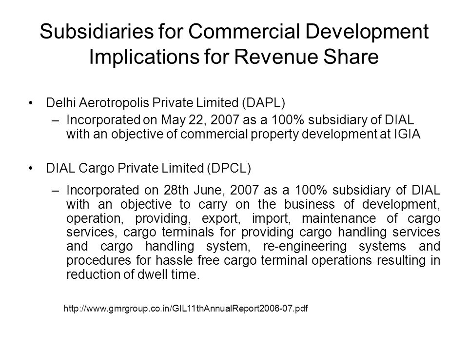 Subsidiaries for Commercial Development Implications for Revenue Share Delhi Aerotropolis Private Limited (DAPL) –Incorporated on May 22, 2007 as a 10