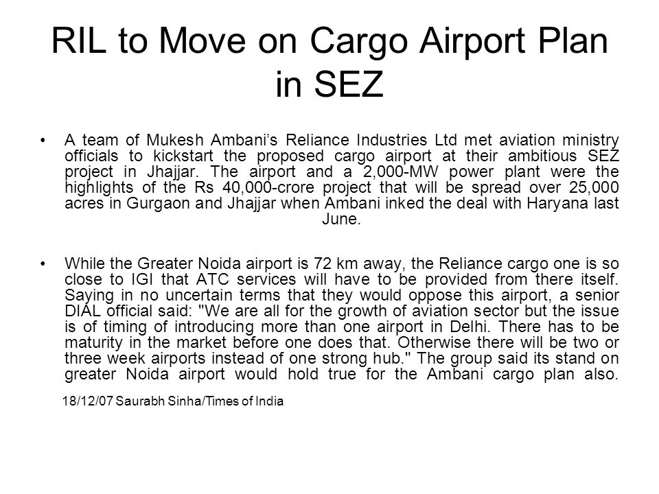 RIL to Move on Cargo Airport Plan in SEZ A team of Mukesh Ambanis Reliance Industries Ltd met aviation ministry officials to kickstart the proposed ca