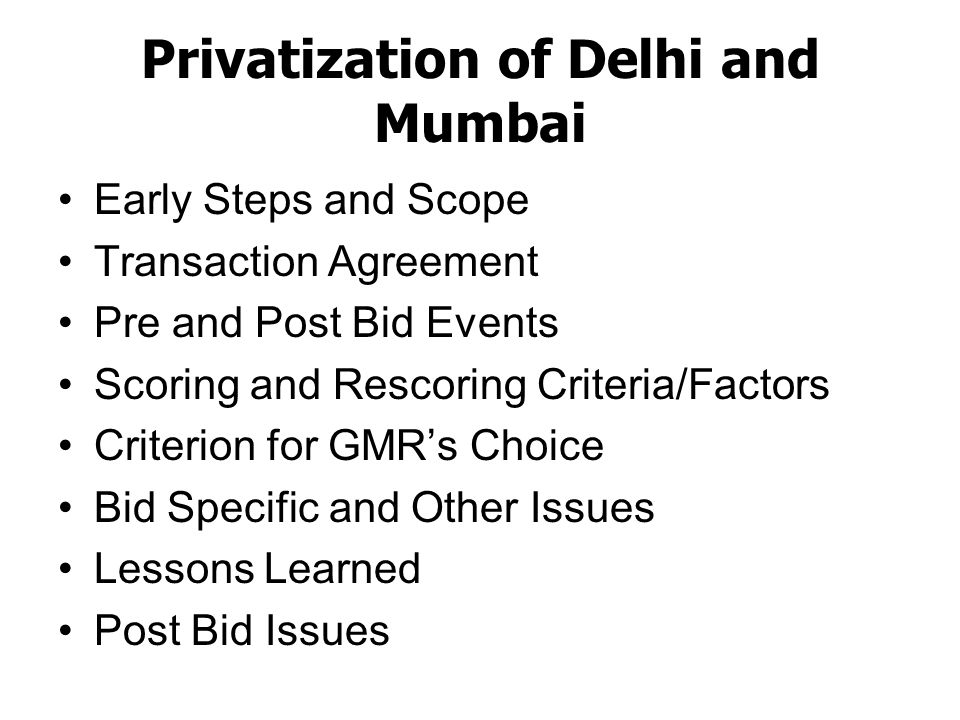 Criteria for GMRs Choice (?) Vacant land available (Delhi: 2723 acres, Mumbai: 56 acres) Encroached/disputed land (Delhi: 91 acres, Mumbai: 200 acres) Total Revenue 2003-04 (Delhi: Rs 4,089m Mumbai: Rs 4,376m) Use of land for Non-Aero purposes (Delhi: 5% (253 acres), Mumbai: 10% (187.5 acres)) Threat of traffic diversion from Mumbai airport due to upcoming Bangalore and Hyderabad Airports as well as due to proposal of second airport in Navi Mumbai Runway layout (Delhi: nearly parallel, greater scope for simultaneous use, Mumbai: intersecting) By 2025, Mumbai airport will be saturated as per the SH&E analysis CAGR 1999-00 to 2003-04 (Delhi: 9.39%, Mumbai: 6.54%) Ability to leverage commonwealth games in Delhi
