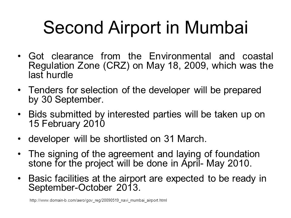 Second Airport in Mumbai Got clearance from the Environmental and coastal Regulation Zone (CRZ) on May 18, 2009, which was the last hurdle Tenders for