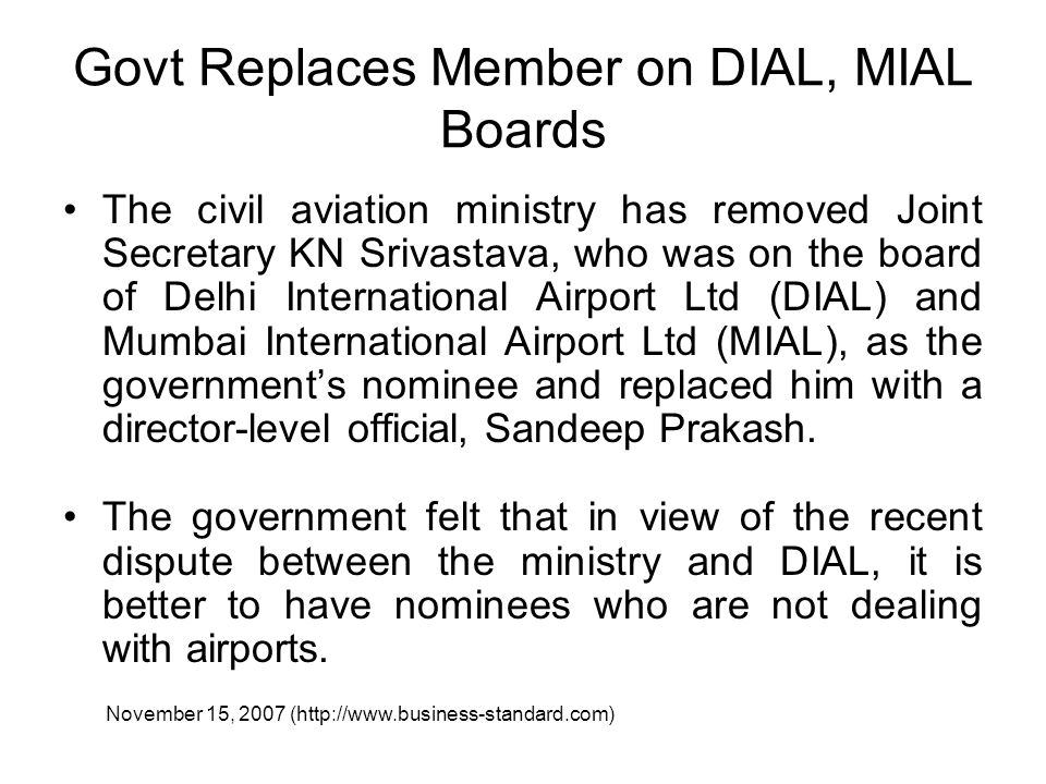 Govt Replaces Member on DIAL, MIAL Boards The civil aviation ministry has removed Joint Secretary KN Srivastava, who was on the board of Delhi Interna