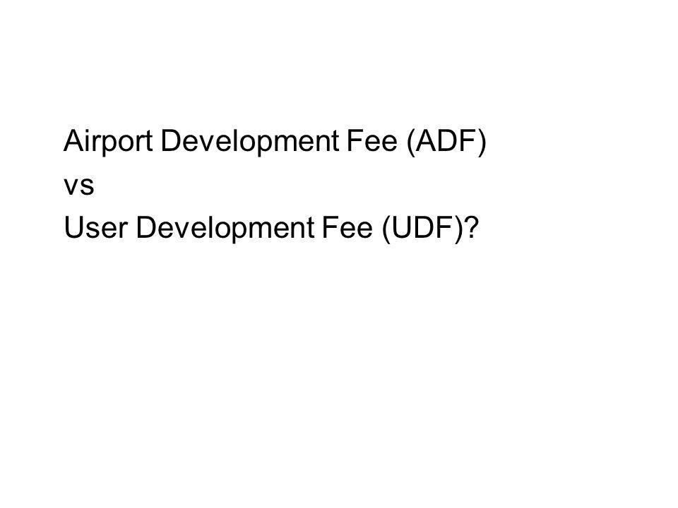 Airport Development Fee (ADF) vs User Development Fee (UDF)?