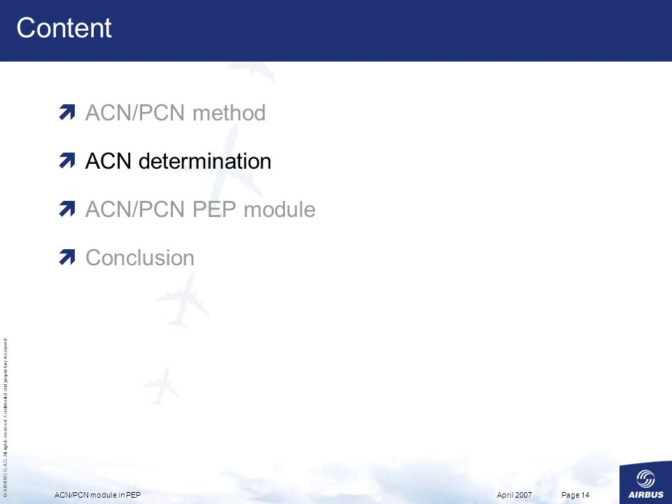 © AIRBUS S.A.S. All rights reserved. Confidential and proprietary document. April 2007ACN/PCN module in PEPPage 14 Content ACN/PCN method ACN determin