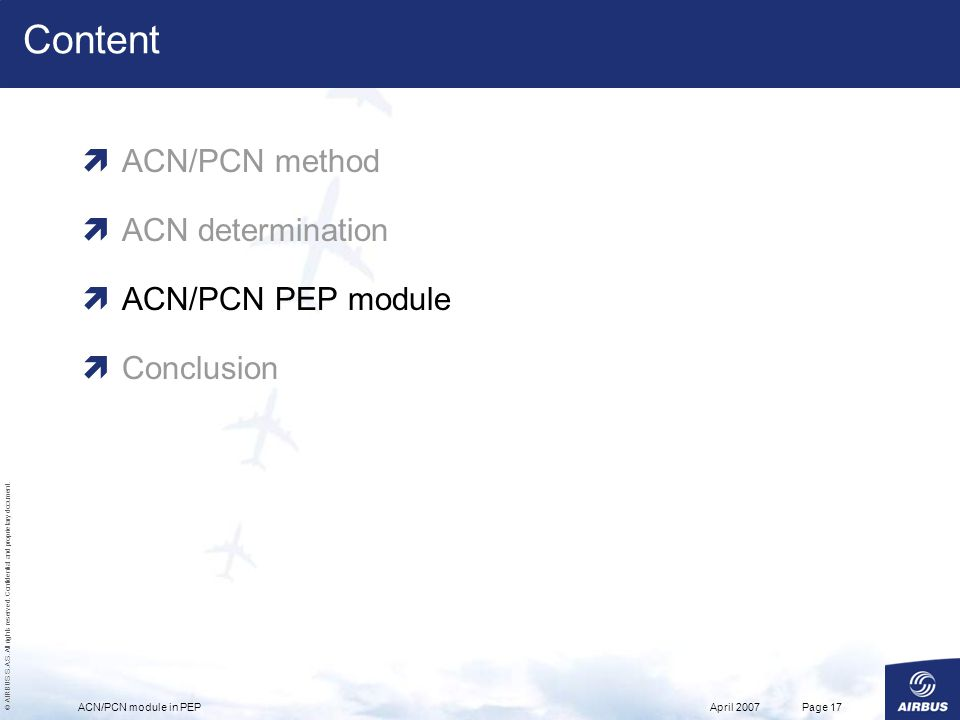 © AIRBUS S.A.S. All rights reserved. Confidential and proprietary document. April 2007ACN/PCN module in PEPPage 17 Content ACN/PCN method ACN determin